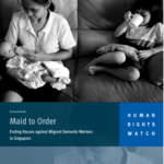 Human Rights Watch | Maid to Order: Ending Abuses against Migrant Domestic Workers in Singapore