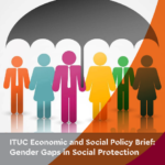 ITUC Economic and Social Policy Brief: Gender Gaps in Social Protection